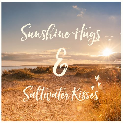 Sunshine hugs and saltwater kisses